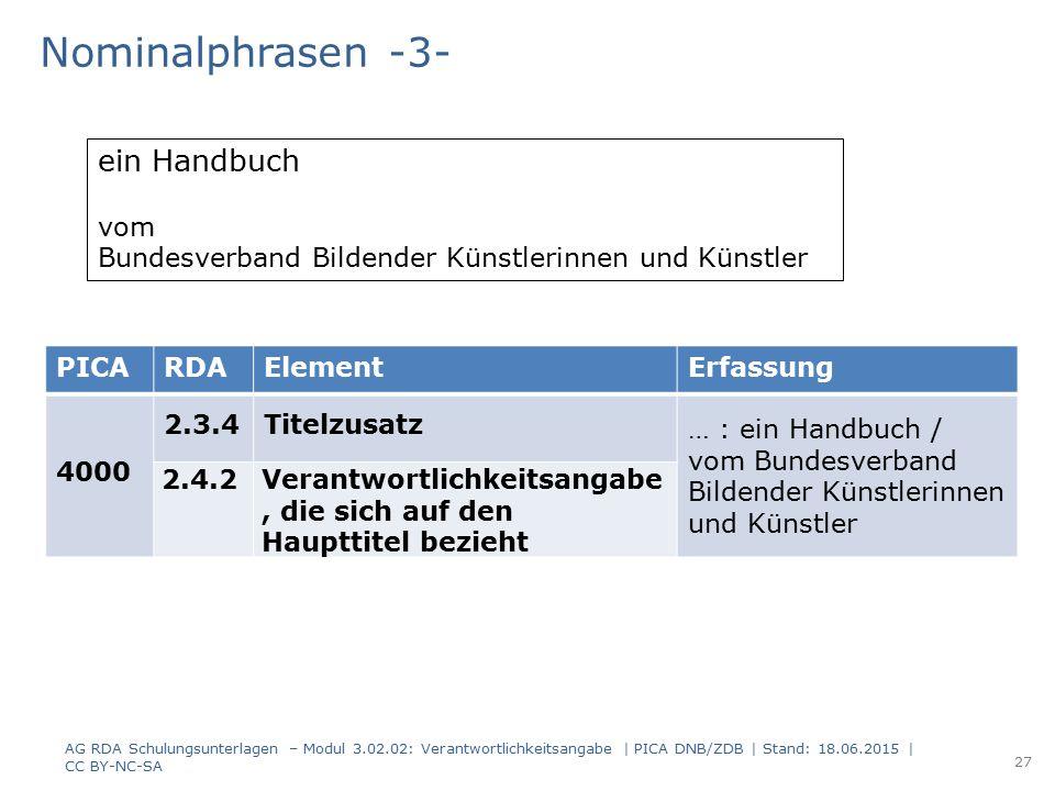 Nominalphrasen -3- PICARDAElementErfassung 4000 2.3.4Titelzusatz … : ein Handbuch / vom Bundesverband Bildender Künstlerinnen und Künstler 2.4.2Verant