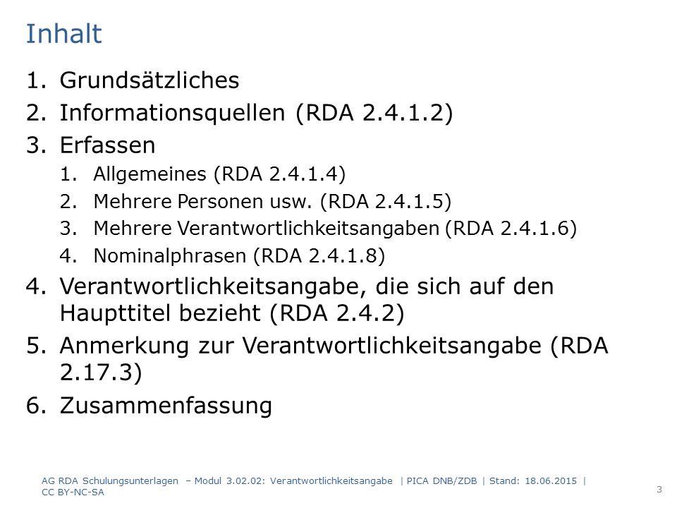 Zusammenfassung -2- 1 geistiger Schöpfer und 1 sonstige Körperschaft werden in zwei Verantwortlichkeitsangaben erfasst (Trennzeichen: Blank Semikolon Blank) GS ; SK GS1, GS2 ; SK GS1, GS2 ; SK1, SK2 GS ; SK1, SK2 (SK2); SK3 AG RDA Schulungsunterlagen – Modul 3.02.02: Verantwortlichkeitsangabe   PICA DNB/ZDB   Stand: 18.06.2015   CC BY-NC-SA 34