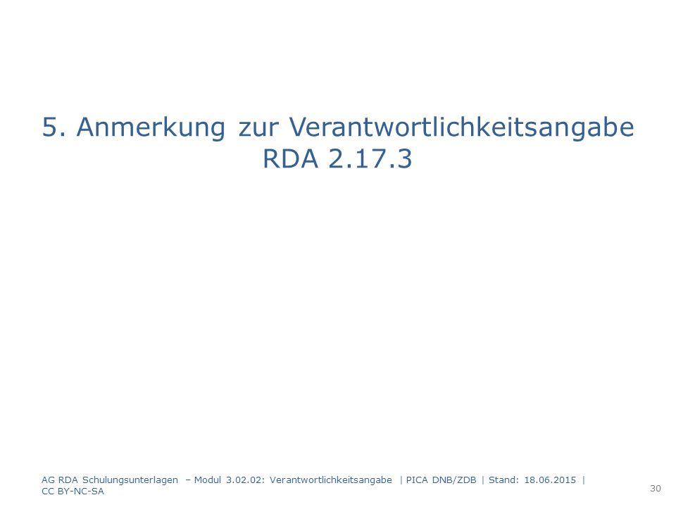 5. Anmerkung zur Verantwortlichkeitsangabe RDA 2.17.3 AG RDA Schulungsunterlagen – Modul 3.02.02: Verantwortlichkeitsangabe | PICA DNB/ZDB | Stand: 18