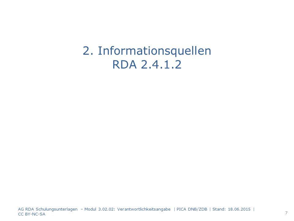Informationsquellen Verantwortlichkeitsangabe, die sich auf den Haupttitel bezieht – Dieselbe Quelle wie für den Haupttitel – Eine andere Quelle innerhalb der Ressource – Eine andere Informationsquelle Informationsquellen von außerhalb der Ressource werden eckig geklammert (RDA 2.2.4 D-A-CH) Alle anderen Verantwortlichkeitsangaben – Dieselbe Quelle wie für das zugehörige Element AG RDA Schulungsunterlagen – Modul 3.02.02: Verantwortlichkeitsangabe   PICA DNB/ZDB   Stand: 18.06.2015   CC BY-NC-SA 8