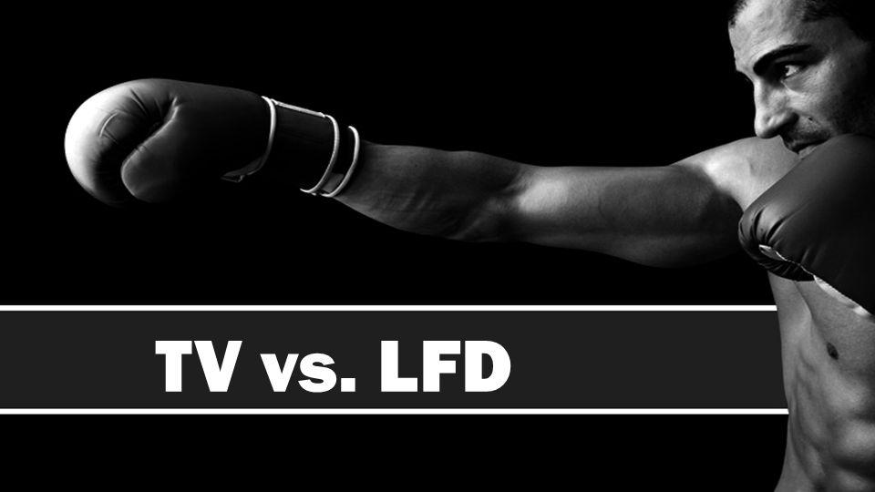 TV vs. LFD