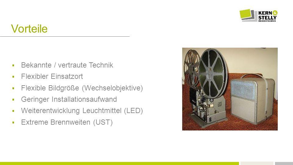  Bekannte / vertraute Technik  Flexibler Einsatzort  Flexible Bildgröße (Wechselobjektive)  Geringer Installationsaufwand  Weiterentwicklung Leuc