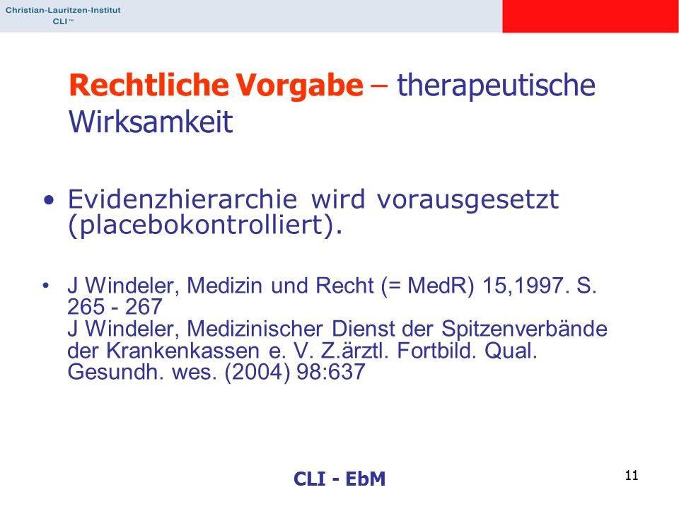 CLI - EbM 11 Rechtliche Vorgabe – therapeutische Wirksamkeit Evidenzhierarchie wird vorausgesetzt (placebokontrolliert). J Windeler, Medizin und Recht