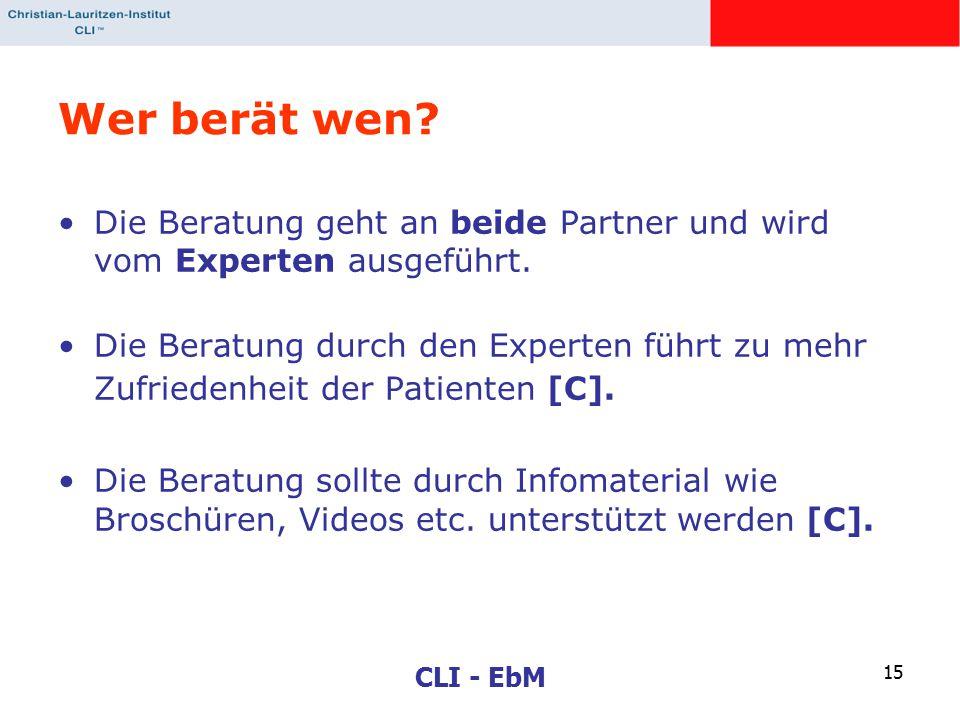 CLI - EbM 15 Wer berät wen? Die Beratung geht an beide Partner und wird vom Experten ausgeführt. Die Beratung durch den Experten führt zu mehr Zufried
