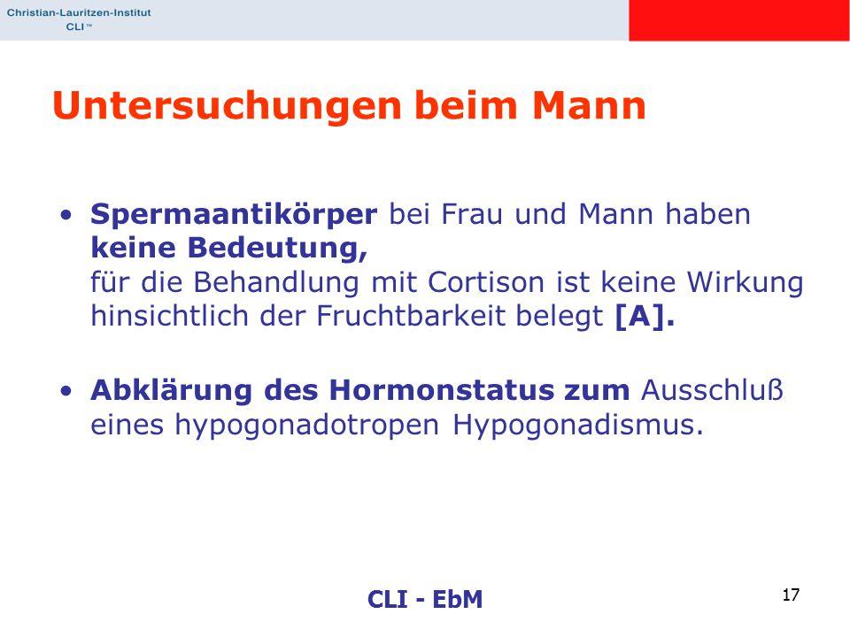 CLI - EbM 17 Untersuchungen beim Mann Spermaantikörper bei Frau und Mann haben keine Bedeutung, für die Behandlung mit Cortison ist keine Wirkung hins