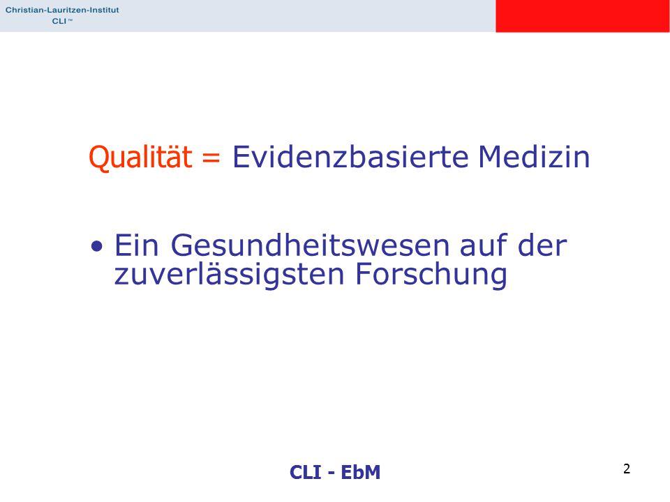 CLI - EbM 2 Qualität = Evidenzbasierte Medizin Ein Gesundheitswesen auf der zuverlässigsten Forschung