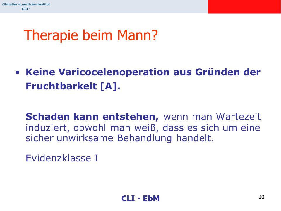 CLI - EbM 20 Therapie beim Mann? Keine Varicocelenoperation aus Gründen der Fruchtbarkeit [A]. Schaden kann entstehen, wenn man Wartezeit induziert, o