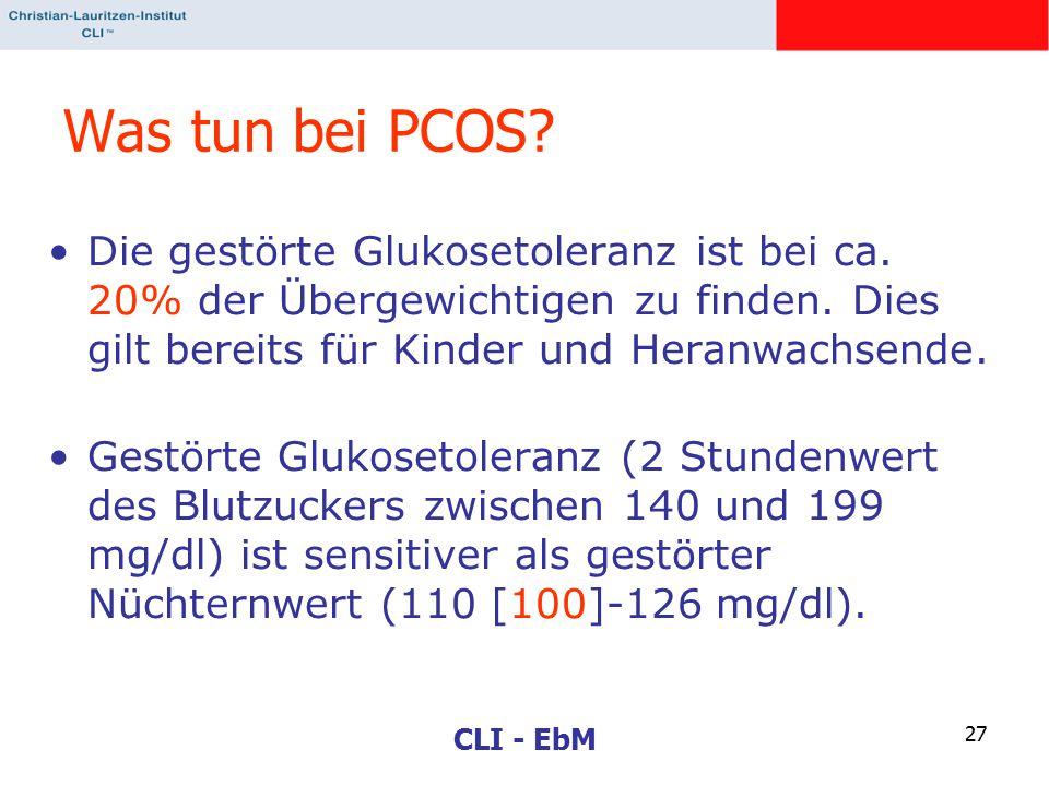 CLI - EbM 27 Was tun bei PCOS? Die gestörte Glukosetoleranz ist bei ca. 20% der Übergewichtigen zu finden. Dies gilt bereits für Kinder und Heranwachs