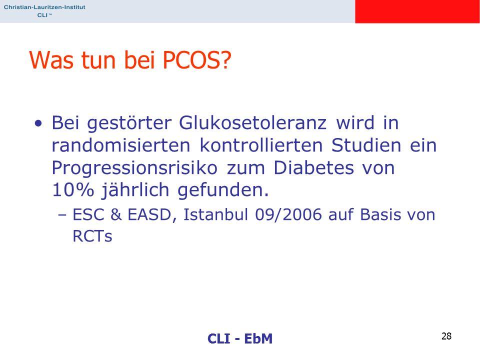 CLI - EbM 28 Was tun bei PCOS? Bei gestörter Glukosetoleranz wird in randomisierten kontrollierten Studien ein Progressionsrisiko zum Diabetes von 10%