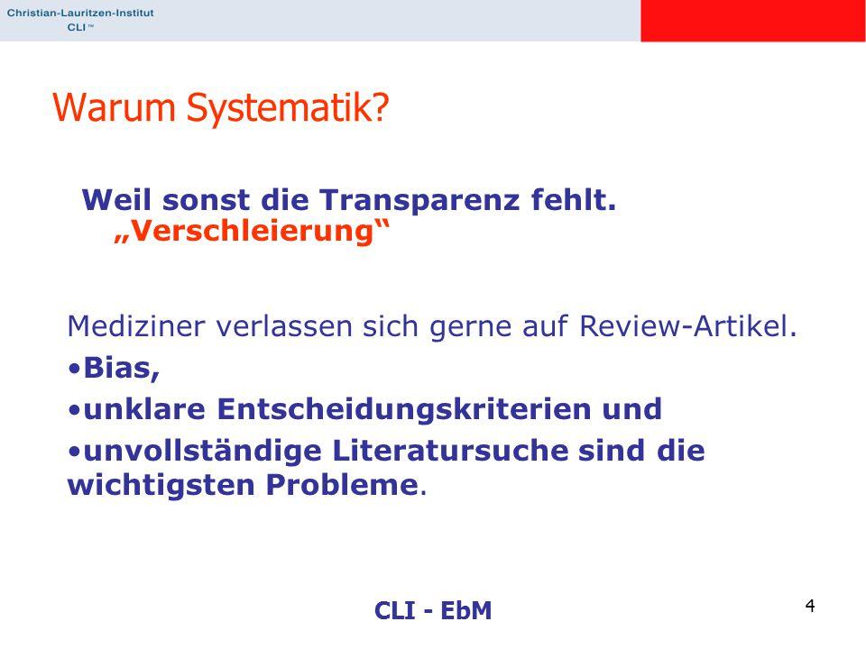 """CLI - EbM 4 Warum Systematik? Weil sonst die Transparenz fehlt. """"Verschleierung"""" Mediziner verlassen sich gerne auf Review-Artikel. Bias, unklare Ents"""