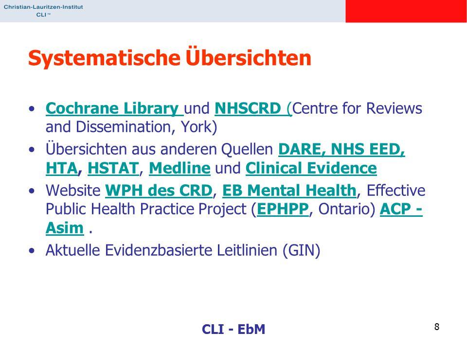 CLI - EbM 8 Systematische Übersichten Cochrane Library und NHSCRD (Centre for Reviews and Dissemination, York)Cochrane Library NHSCRD ( Übersichten aus anderen Quellen DARE, NHS EED, HTA, HSTAT, Medline und Clinical EvidenceDARE, NHS EED, HTAHSTATMedlineClinical Evidence Website WPH des CRD, EB Mental Health, Effective Public Health Practice Project (EPHPP, Ontario) ACP - Asim.WPH des CRDEB Mental HealthEPHPPACP - Asim Aktuelle Evidenzbasierte Leitlinien (GIN)