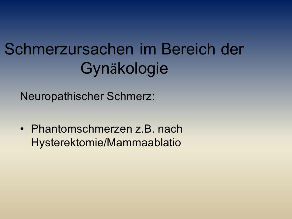 Schmerzursachen im Bereich der Gyn ä kologie Neuropathischer Schmerz: Phantomschmerzen z.B. nach Hysterektomie/Mammaablatio