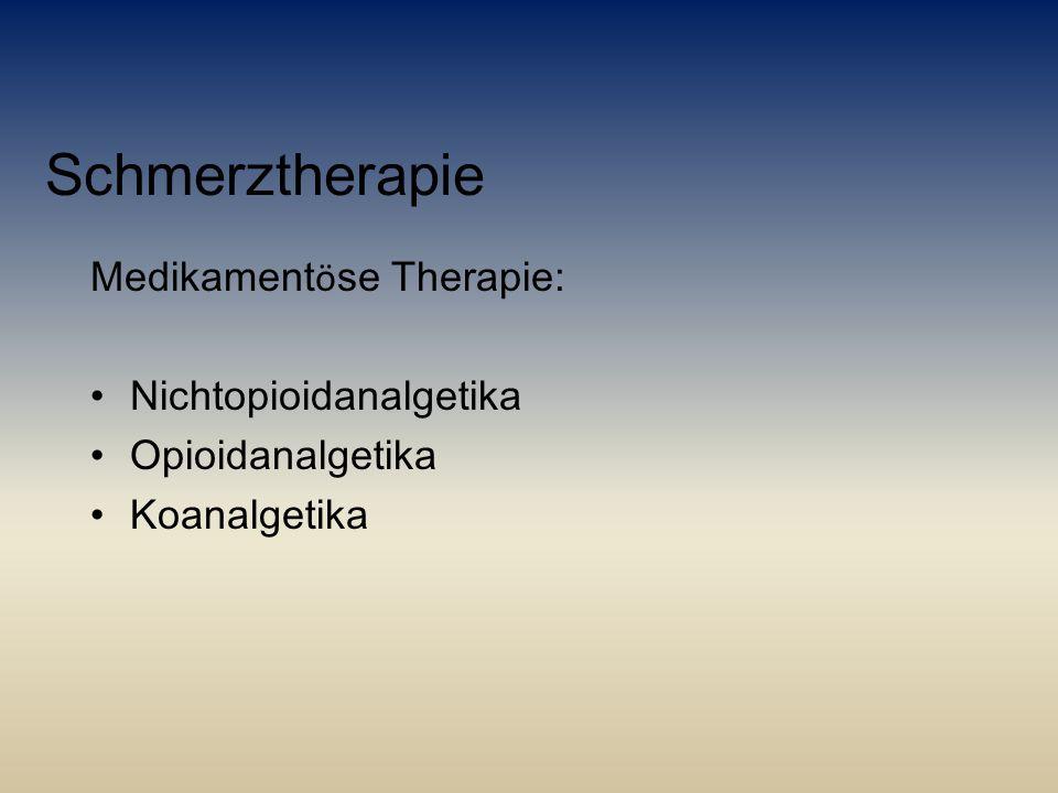 Schmerztherapie Medikament ö se Therapie: Nichtopioidanalgetika Opioidanalgetika Koanalgetika