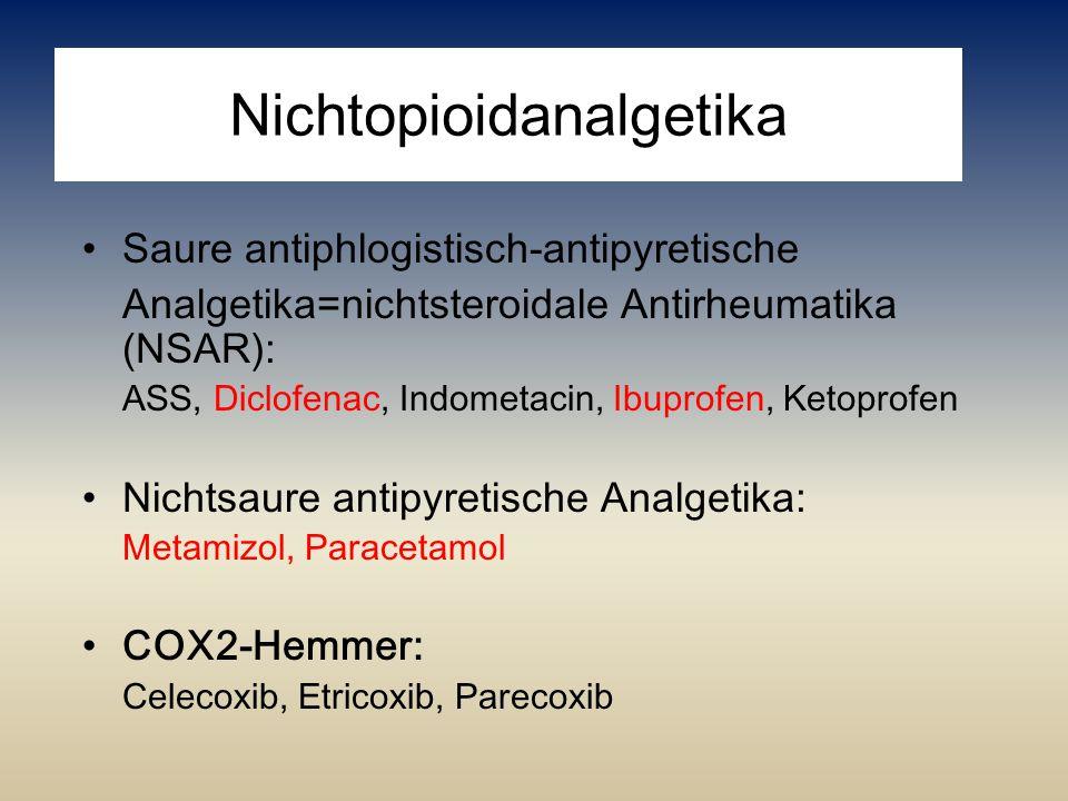 Nichtopioidanalgetika Saure antiphlogistisch-antipyretische Analgetika=nichtsteroidale Antirheumatika (NSAR): ASS, Diclofenac, Indometacin, Ibuprofen,