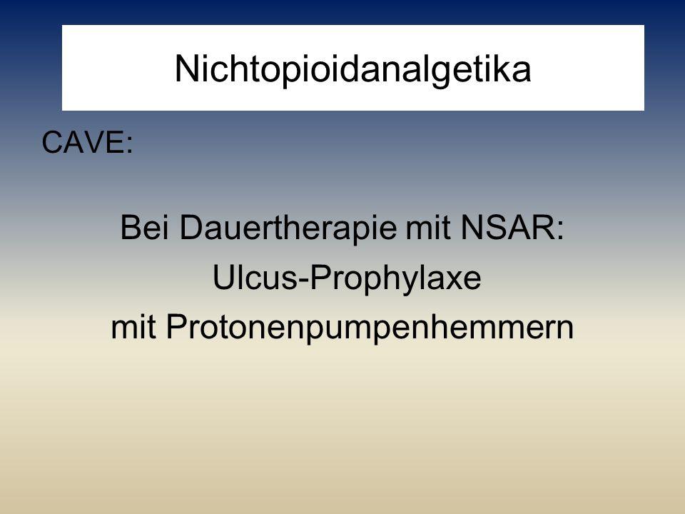 Nichtopioidanalgetika CAVE: Bei Dauertherapie mit NSAR: Ulcus-Prophylaxe mit Protonenpumpenhemmern