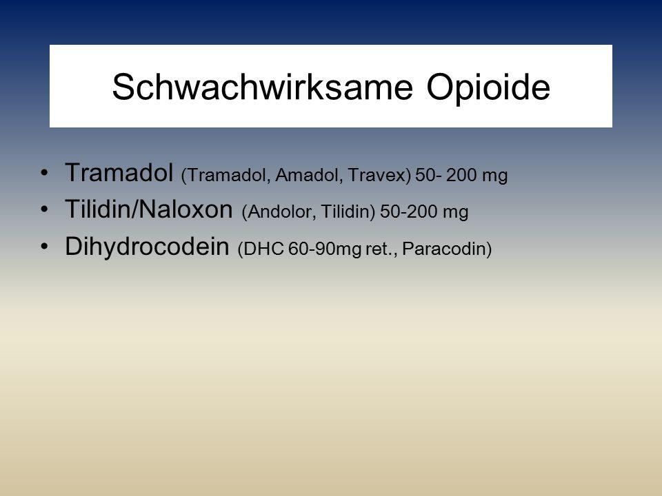 Schwachwirksame Opioide Tramadol (Tramadol, Amadol, Travex) 50- 200 mg Tilidin/Naloxon (Andolor, Tilidin) 50-200 mg Dihydrocodein (DHC 60-90mg ret., P