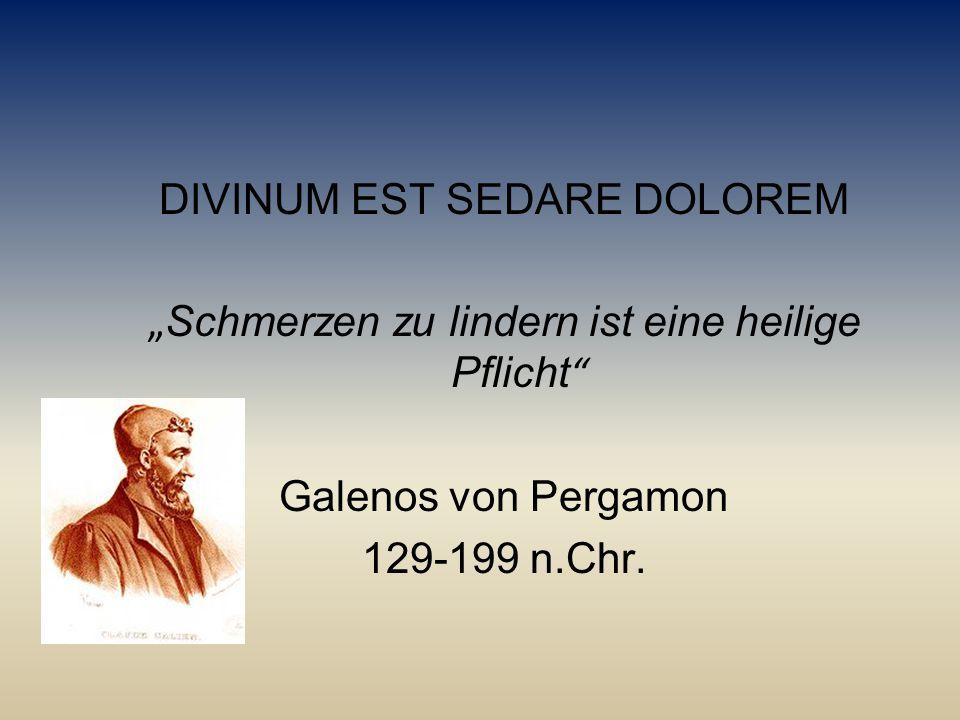 """DIVINUM EST SEDARE DOLOREM """" Schmerzen zu lindern ist eine heilige Pflicht """" Galenos von Pergamon 129-199 n.Chr."""
