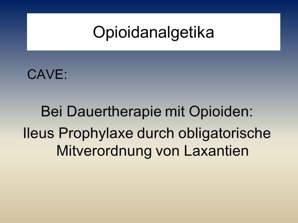 Opioidanalgetika CAVE: Bei Dauertherapie mit Opioiden: Ileus Prophylaxe durch obligatorische Mitverordnung von Laxantien