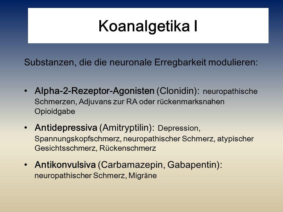 Koanalgetika I Substanzen, die die neuronale Erregbarkeit modulieren: Alpha-2-Rezeptor-Agonisten (Clonidin): neuropathische Schmerzen, Adjuvans zur RA