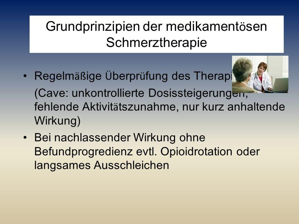Grundprinzipien der medikament ö sen Schmerztherapie Regelm äß ige Ü berpr ü fung des Therapieeffektes (Cave: unkontrollierte Dosissteigerungen, fehle