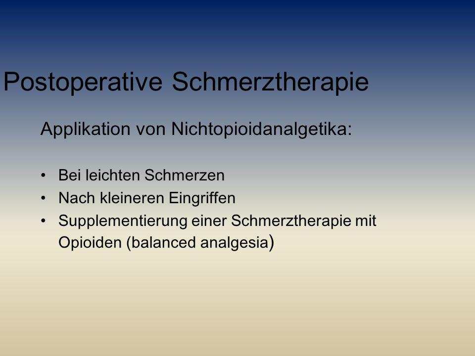 Postoperative Schmerztherapie Applikation von Nichtopioidanalgetika: Bei leichten Schmerzen Nach kleineren Eingriffen Supplementierung einer Schmerzth