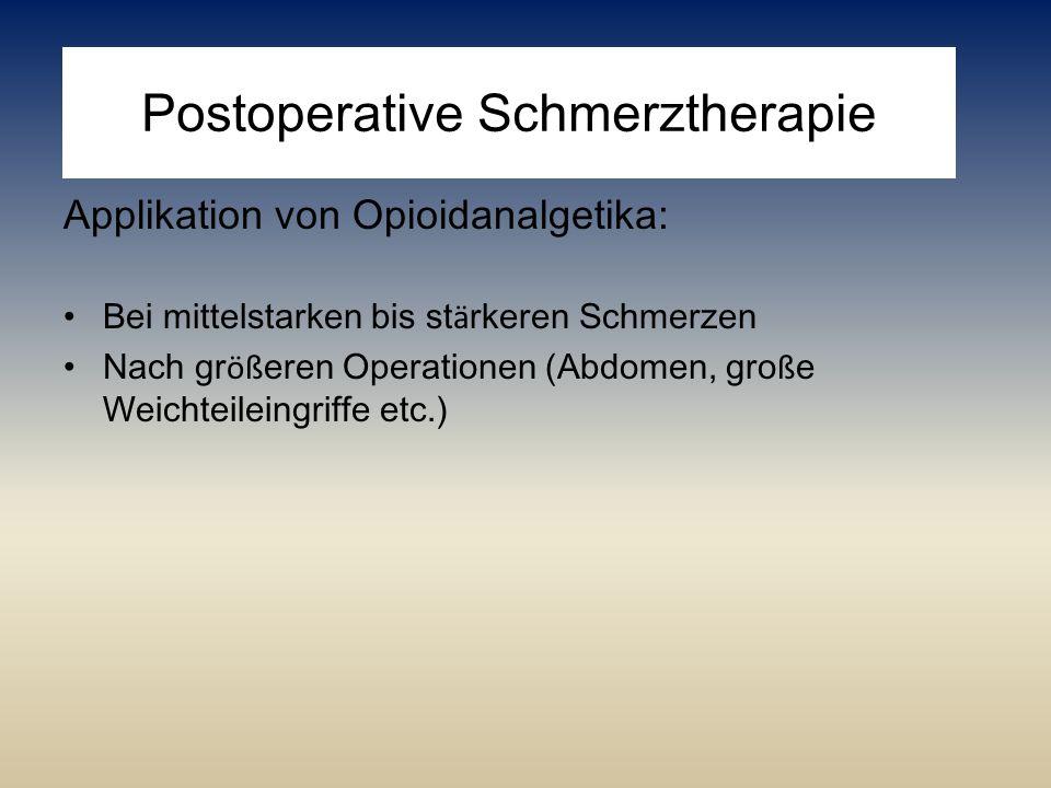 Postoperative Schmerztherapie Applikation von Opioidanalgetika: Bei mittelstarken bis st ä rkeren Schmerzen Nach gr öß eren Operationen (Abdomen, gro