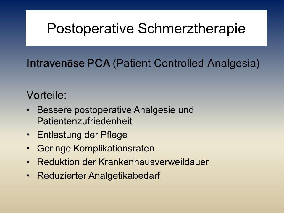 Postoperative Schmerztherapie Intraven ö se PCA (Patient Controlled Analgesia) Vorteile: Bessere postoperative Analgesie und Patientenzufriedenheit En