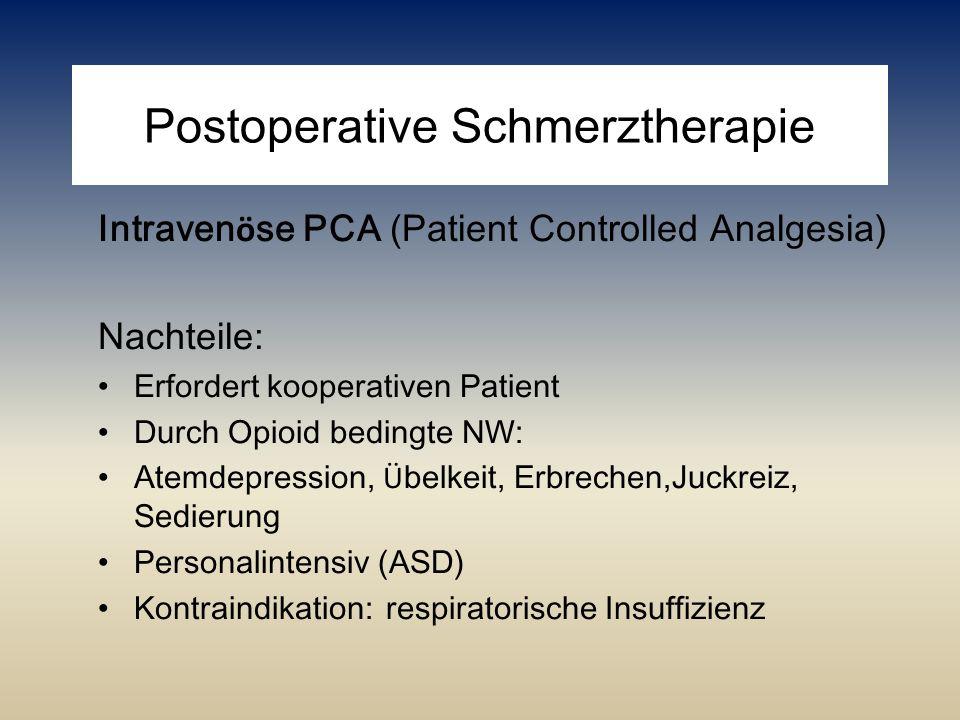Postoperative Schmerztherapie Intraven ö se PCA (Patient Controlled Analgesia) Nachteile: Erfordert kooperativen Patient Durch Opioid bedingte NW: Ate