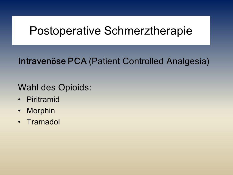 Postoperative Schmerztherapie Intraven ö se PCA (Patient Controlled Analgesia) Wahl des Opioids: Piritramid Morphin Tramadol