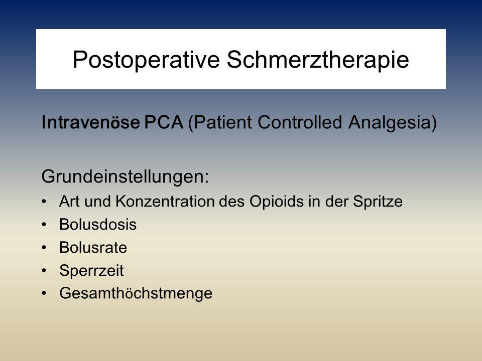 Postoperative Schmerztherapie Intraven ö se PCA (Patient Controlled Analgesia) Grundeinstellungen: Art und Konzentration des Opioids in der Spritze Bo