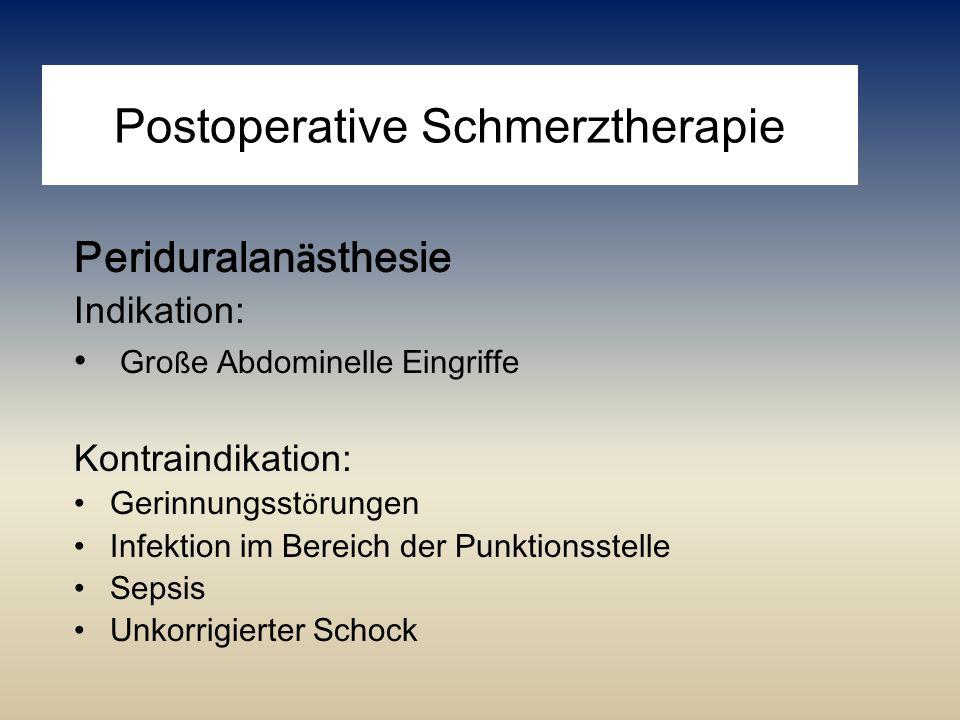 Postoperative Schmerztherapie Periduralan ä sthesie Indikation: Gro ß e Abdominelle Eingriffe Kontraindikation: Gerinnungsst ö rungen Infektion im Ber