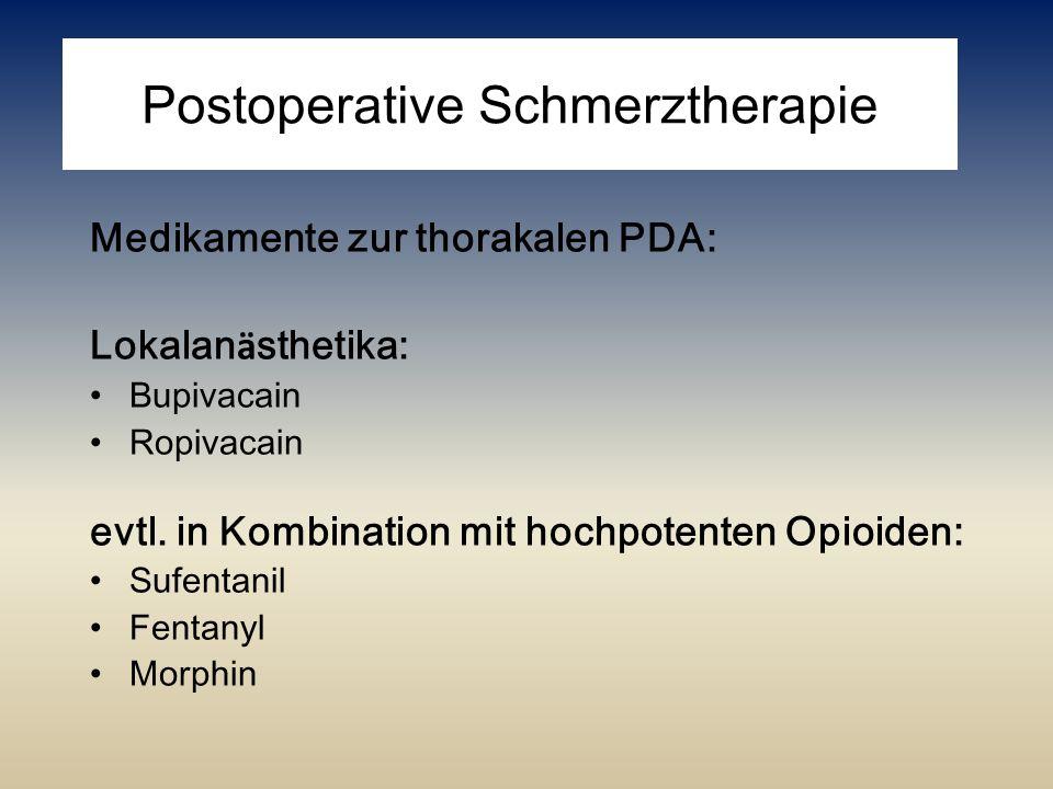 Postoperative Schmerztherapie Medikamente zur thorakalen PDA: Lokalan ä sthetika: Bupivacain Ropivacain evtl. in Kombination mit hochpotenten Opioiden
