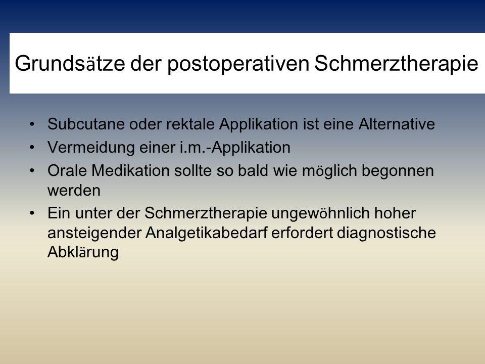 Grunds ä tze der postoperativen Schmerztherapie Subcutane oder rektale Applikation ist eine Alternative Vermeidung einer i.m.-Applikation Orale Medika