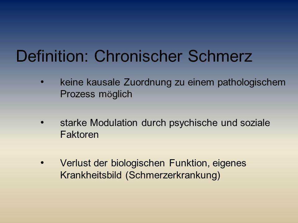 Definition: Chronischer Schmerz keine kausale Zuordnung zu einem pathologischem Prozess m ö glich starke Modulation durch psychische und soziale Fakto