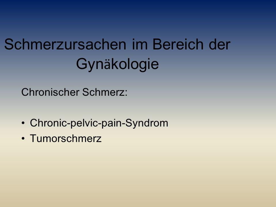 Schmerzursachen im Bereich der Gyn ä kologie Chronischer Schmerz: Chronic-pelvic-pain-Syndrom Tumorschmerz
