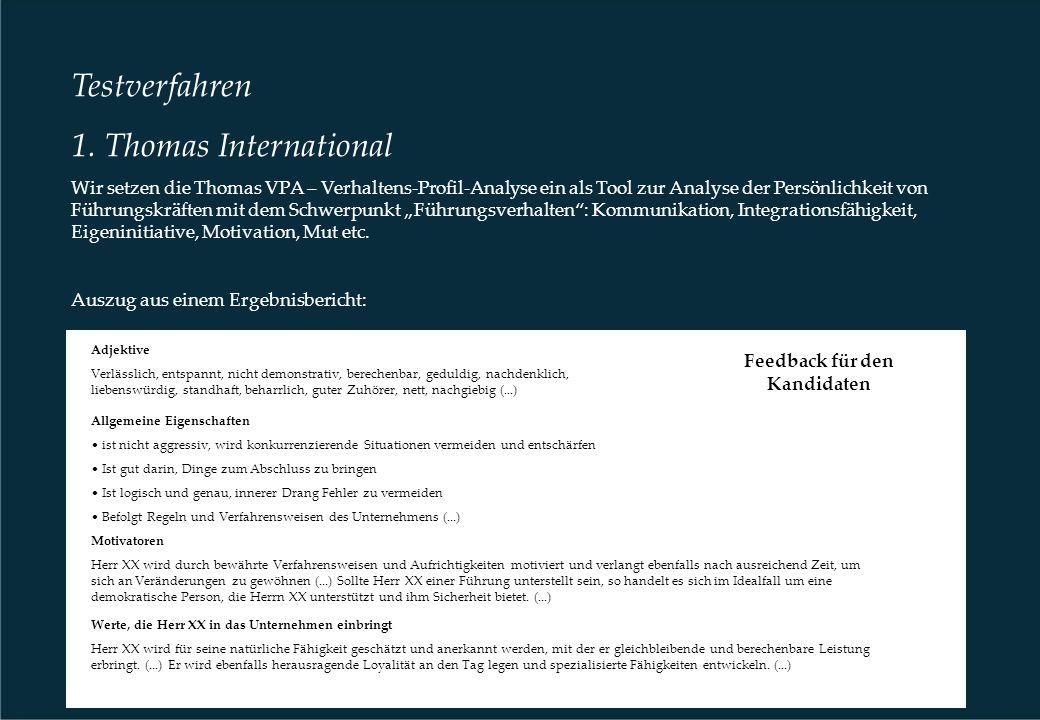 Testverfahren 1. Thomas International Wir setzen die Thomas VPA – Verhaltens-Profil-Analyse ein als Tool zur Analyse der Persönlichkeit von Führungskr