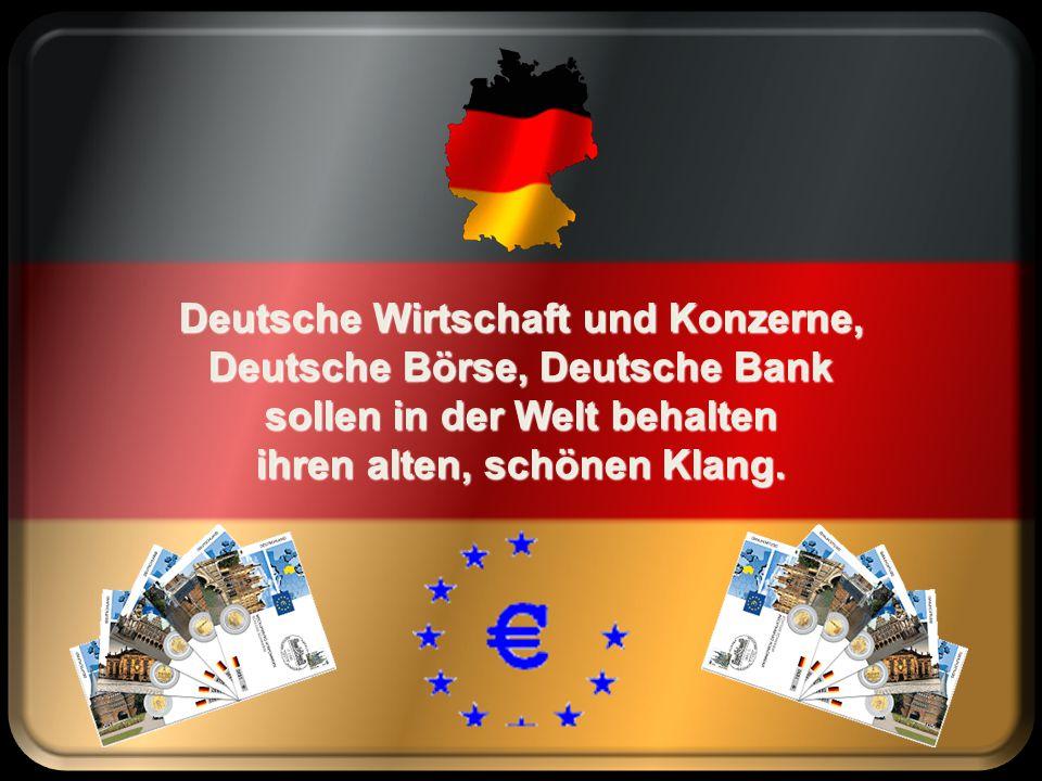 Alle armen Staaten kriechen in dein grundsolides Zelt. Deutschland, Deutschland, zahl' für alles, zahl' für alles in der Welt. Deutschland, Deutschlan