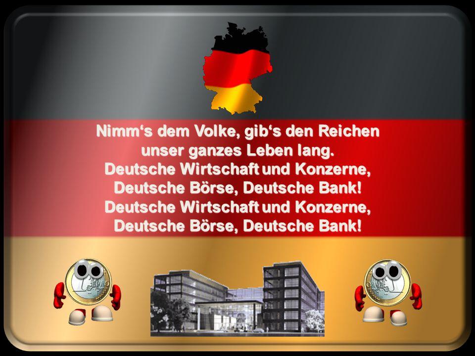 Deutsche Wirtschaft und Konzerne, Deutsche Börse, Deutsche Bank sollen in der Welt behalten ihren alten, schönen Klang.