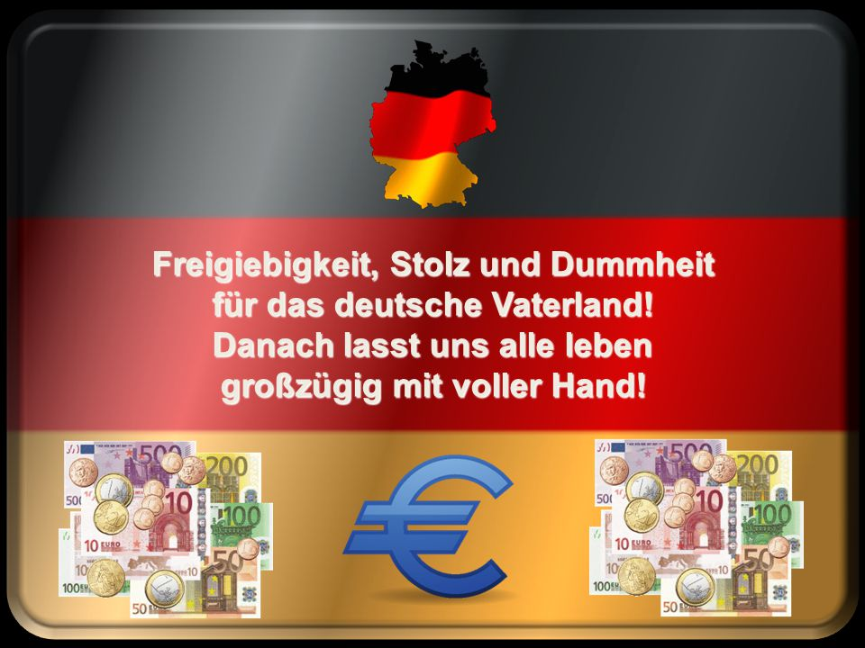 Nimm's dem Volke, gib's den Reichen unser ganzes Leben lang. Deutsche Wirtschaft und Konzerne, Deutsche Börse, Deutsche Bank! Deutsche Wirtschaft und