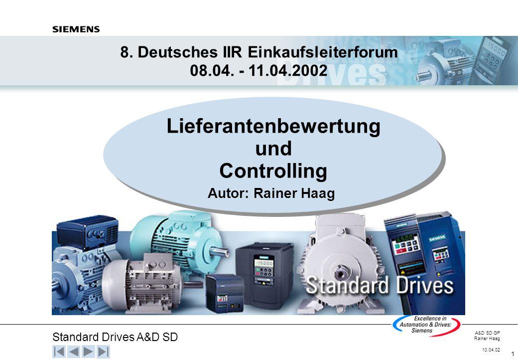 Standard Drives A&D SD A&D SD GP Rainer Haag 10.04.02 1 Autor: Rainer Haag Lieferantenbewertung und Controlling 8. Deutsches IIR Einkaufsleiterforum 0