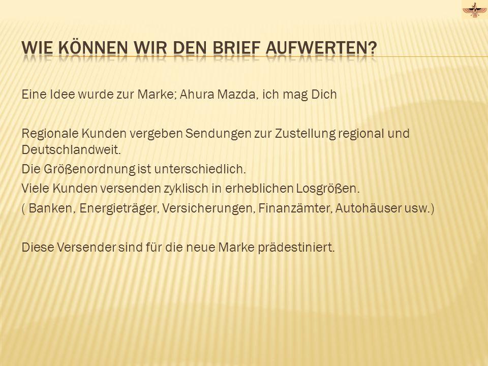 Eine Idee wurde zur Marke; Ahura Mazda, ich mag Dich Regionale Kunden vergeben Sendungen zur Zustellung regional und Deutschlandweit. Die Größenordnun