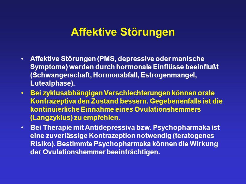 Affektive Störungen Affektive Störungen (PMS, depressive oder manische Symptome) werden durch hormonale Einflüsse beeinflußt (Schwangerschaft, Hormona