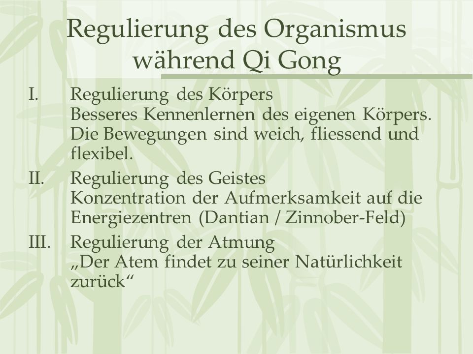 Regulierung des Organismus während Qi Gong I.Regulierung des Körpers Besseres Kennenlernen des eigenen Körpers. Die Bewegungen sind weich, fliessend u