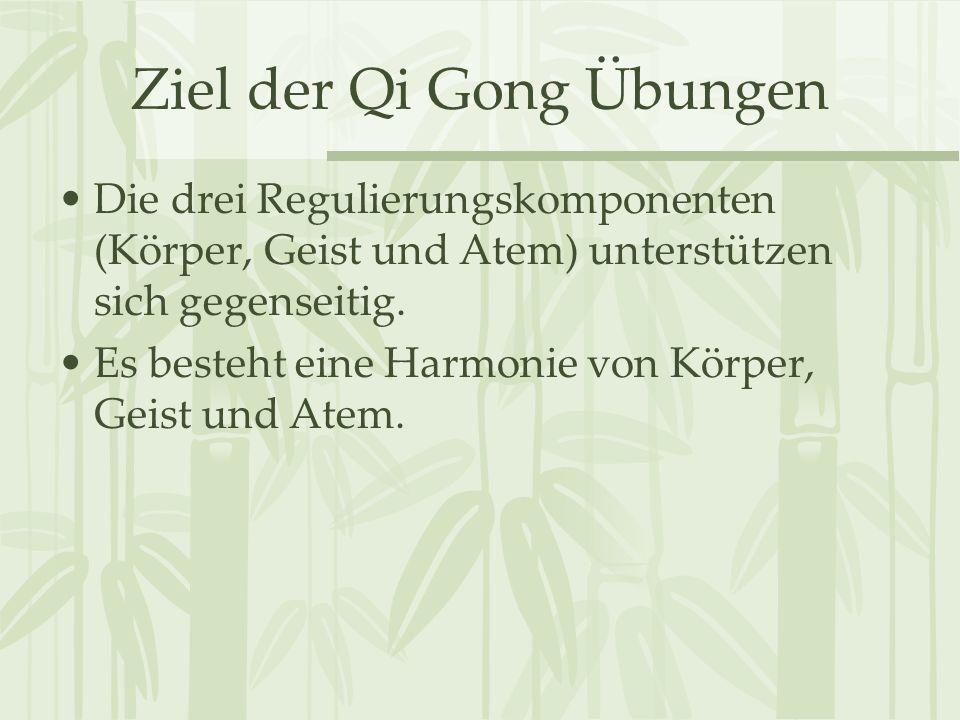 Ziel der Qi Gong Übungen Die drei Regulierungskomponenten (Körper, Geist und Atem) unterstützen sich gegenseitig. Es besteht eine Harmonie von Körper,