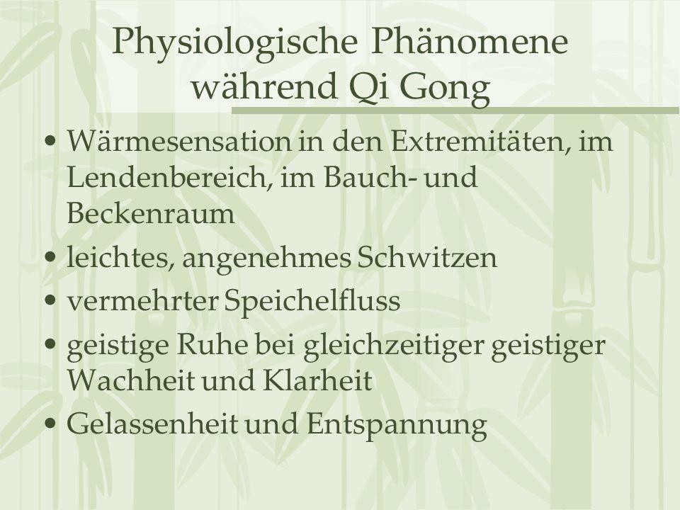 Physiologische Phänomene während Qi Gong Wärmesensation in den Extremitäten, im Lendenbereich, im Bauch- und Beckenraum leichtes, angenehmes Schwitzen