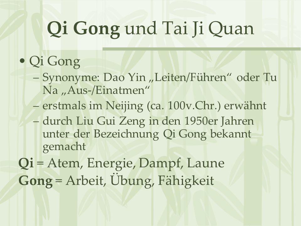 "Qi Gong und Tai Ji Quan Qi Gong –Synonyme: Dao Yin ""Leiten/Führen"" oder Tu Na ""Aus-/Einatmen"" –erstmals im Neijing (ca. 100v.Chr.) erwähnt –durch Liu"