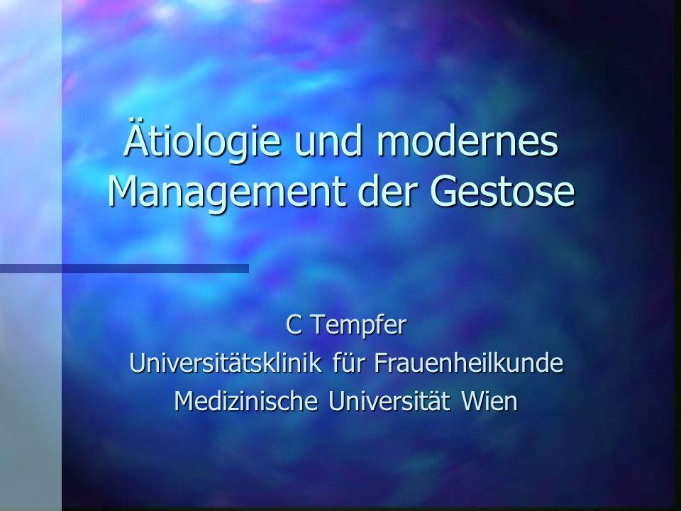 Ätiologie und modernes Management der Gestose C Tempfer Universitätsklinik für Frauenheilkunde Medizinische Universität Wien