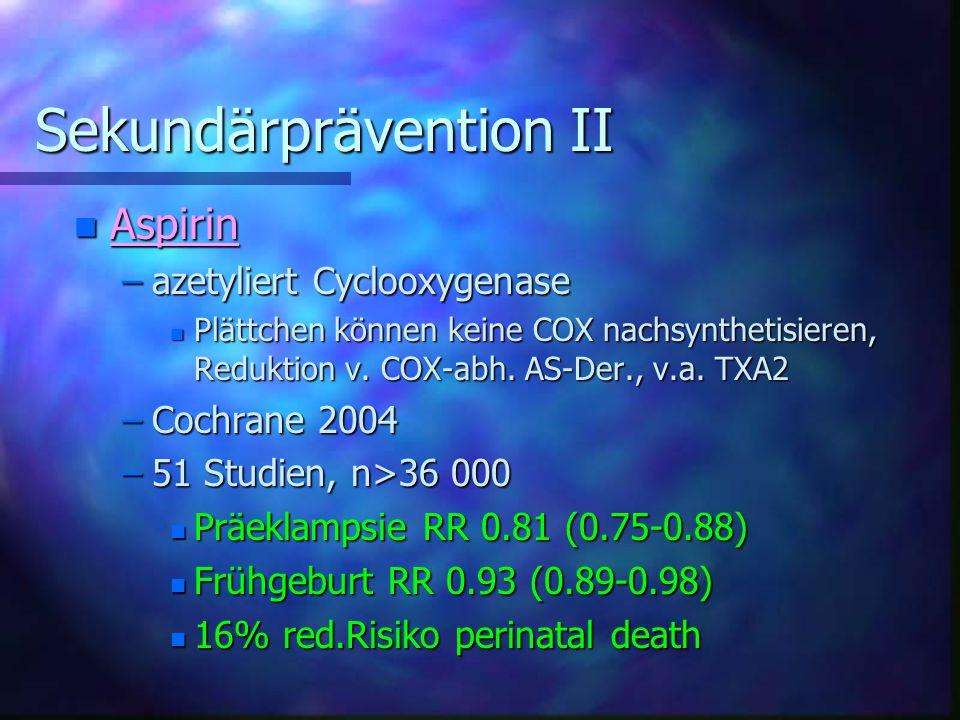 Sekundärprävention II Sekundärprävention II n Aspirin –azetyliert Cyclooxygenase n Plättchen können keine COX nachsynthetisieren, Reduktion v.