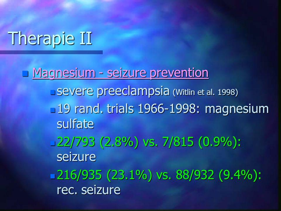 Therapie II Therapie II n Magnesium - seizure prevention n severe preeclampsia (Witlin et al.