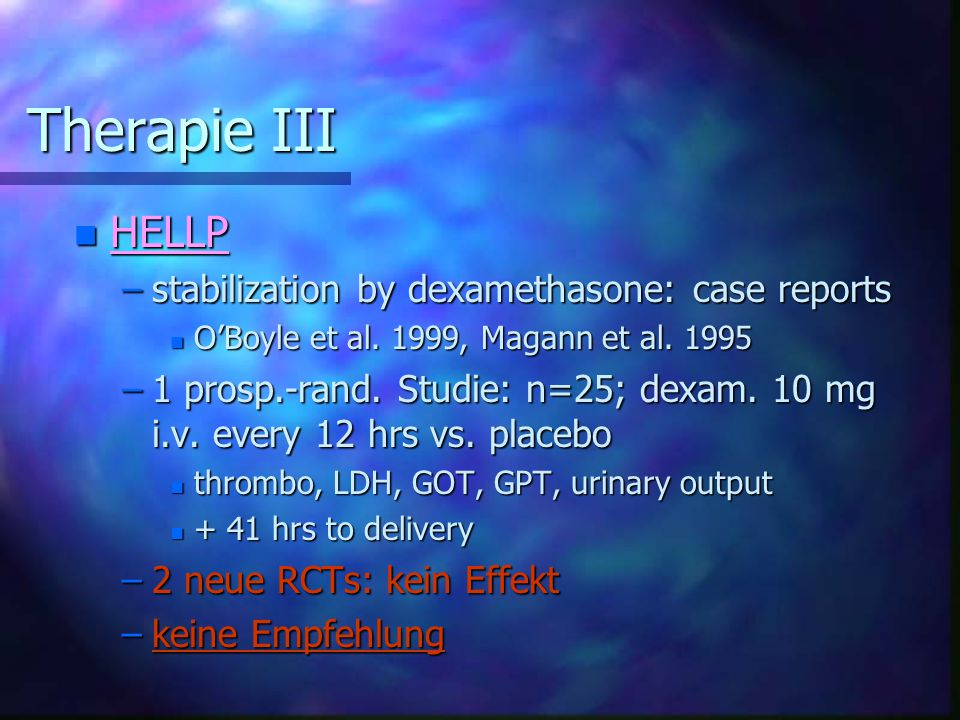 Therapie III Therapie III n HELLP –stabilization by dexamethasone: case reports n O'Boyle et al. 1999, Magann et al. 1995 –1 prosp.-rand. Studie: n=25
